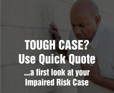 Get a Quick Assessment & Guidance on your Impaired Risk Life Insurance Case